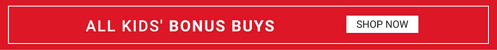 All kids bonus buys. Shop now.