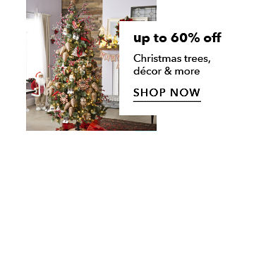 Up To 60% Off Christmas Trees, Decor & More | shop now