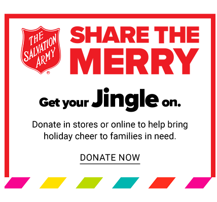 Share the Merry. Get Your Jingle On. Donate in stores or online to help bring holiday cheer to families in need. Donate now.