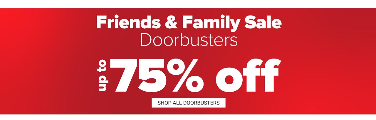 Friends & Family Sale Doorbusters. Up to 75% off. Shop all Doorbusters.