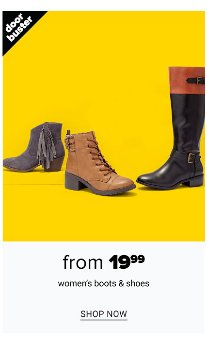 An assortment of women's boots in a variety of colors, prints & styles. Doorbuster. From $19.99 women's boots & shoes. Shop now.