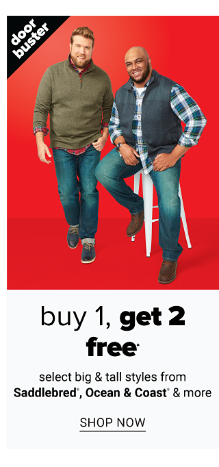 A man wearing an olive green quarter zip fleece, blue jeans & black shoes standing next to a man wearing a black puffer vest over a blue & white plaid long sleeved button front shirt, blue jeans & black shoes. Doorbuster. Buy 1, Get 2 Free select big & tall styles from Saddlebred, Ocean & Coast & more. Shop now.