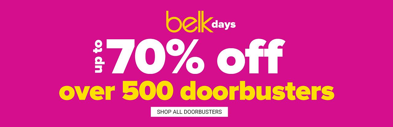 Belk Days. Over 500 doorbusters. Up to 70% off. Shop all doorbusters.