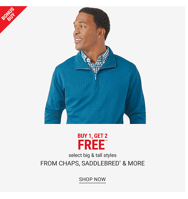 Man wearing a teal three quarter zip fleece over a teal & white plaid long sleeved button front shirt. Bonus Buy. Buy 1, Get 2 Free select big & tall styles from Chaps, Saddlebred & more. Free or discounted items must be of equal or lesser value. Shop now.