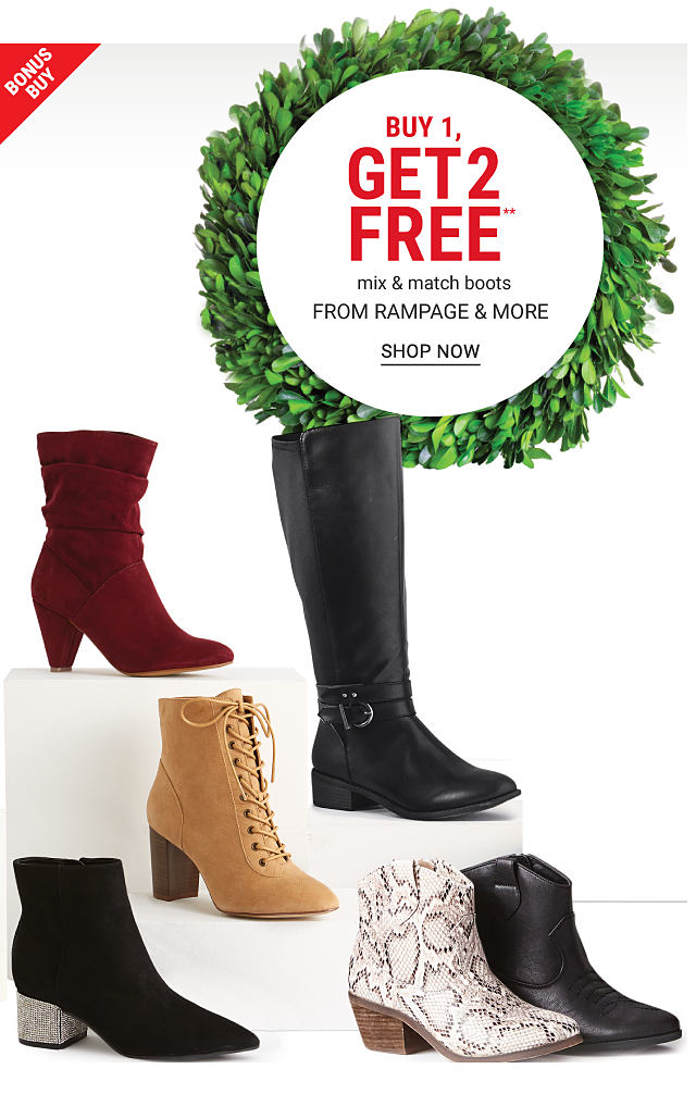 An assortment of women's boots in a variety of colors & styles. Bonus Buy. Buy 1, Get 2 Free mix & match boots from Rampage & more. Free or discounted items must be of equal or lesser value. Shop now.
