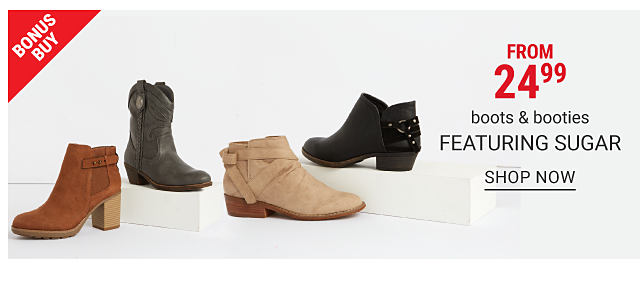 An assortment of women's boots in a variety of colors & styles. Bonus Buy. FRom $24.99 boots & booties featuring Sugar. Shop now.
