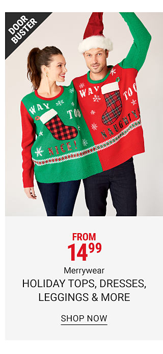A woman & a man wearing a green, red & white two person sweater with a holiday themed front graphic. The man is wearing a Santa hat. They are each wearing navy pants. Doorbuster. From $14.99 Merry wear holiday tops, dresses, leggings & more. Shop now.