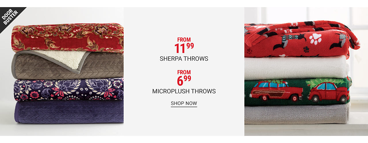 stack of folded microplush throws in a variety of colors & prints. A stack of folded sherpa throws in a variety of colors & prints. Doorbuster. From $6.99 microplush throws. Shop now. From $11.99 sherpa throws. Shop now.