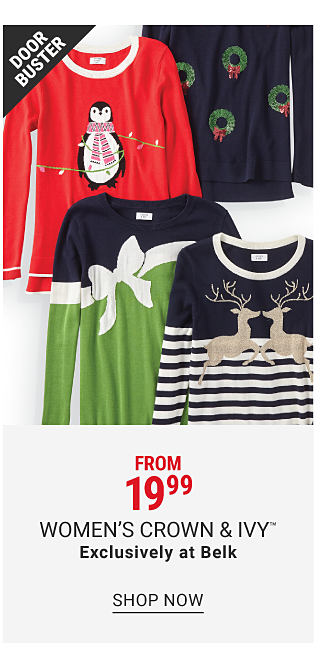 A variety of Christmas sweaters. Doorbuster. From 19.99 women's Crown & Ivy exclusively at Belk. Shop now.