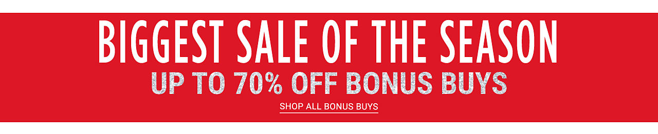 Biggest sale of the season. Up to 70% off bonus buys. Shop all bonus buys