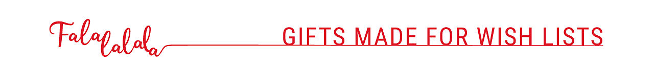 Fa la la la la. Gifts made for wish lists.