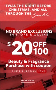 No Brand Exclusions in Store & Online $20 off $100 Beauty & Fragrance Purchase with Coupon Ends Tuesday, 12/6