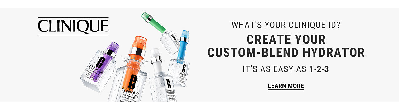 An assortment of Clinique beauty products. What's your Clinique I D? Create your custom blend hydrator. It's as easy as 1 2 3. Learn more.