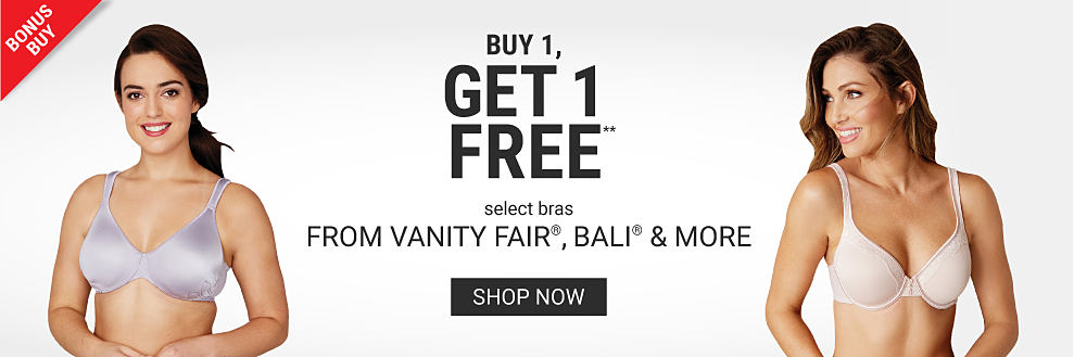 A woman wearing a lavender bra. A woman wearing a white bra. Bonus Buy. Buy 1, Get 1 Free select bras from Vanity Fair, Bali & more. Free or discounted items must be of equal or lesser value. Shop now.