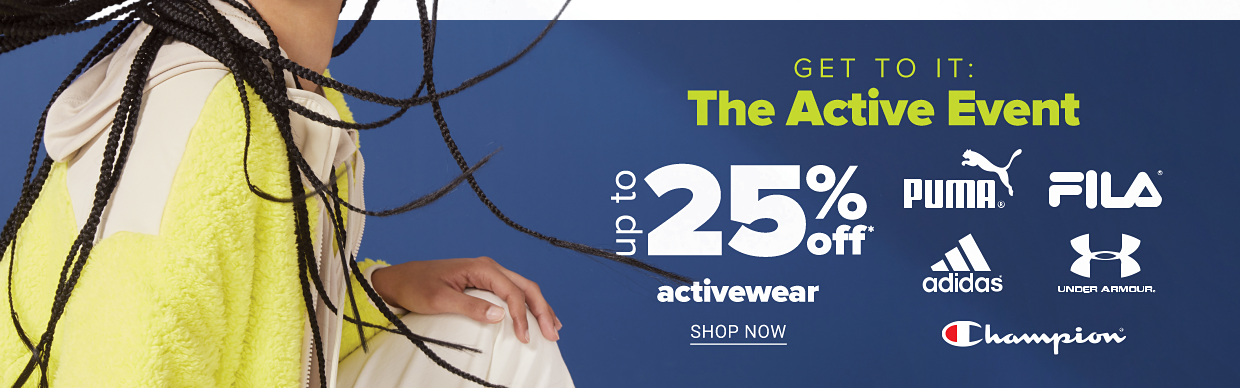Get to it: the active event. Up to 25% off activewear from Puma, FILA, Adidas, Under Armour and Champion. Shop now.