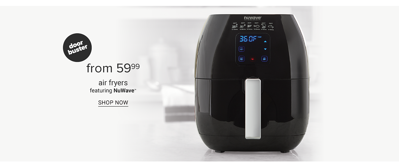 A black air fryer. Doorbuster. From $59.99 air fryers featuring Nu Wave. Shop now.