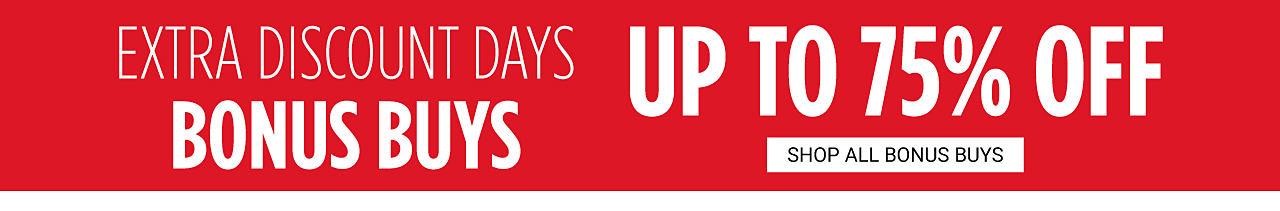 Extra Discount Days Bonus Buys. Up to 75% off. Shop all Bonus Buys.