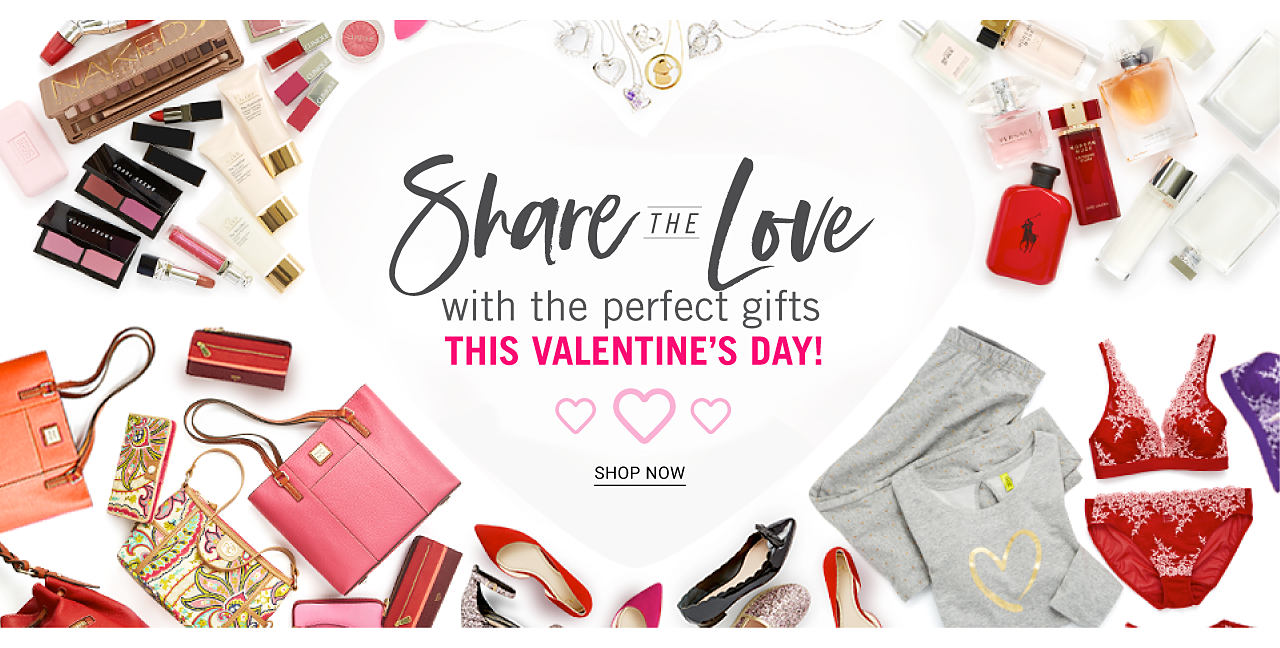 an Assortment of beauty products, lingerie, sleepwear, handbags & shoes. Share the Love with the perfect gifts this Valentine's Day. Shop now.