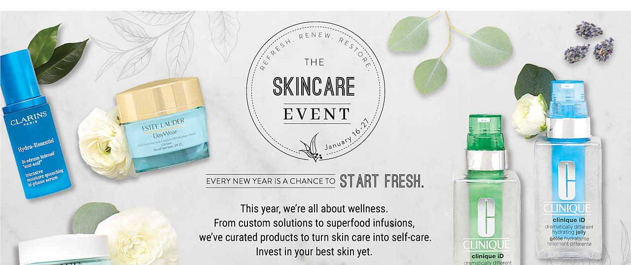 An assortment of beauty products. Refresh. Renew. Restore. The Skin Care Event. January 16 through 27. Every new year is a chance to start fresh. This year, we're all about wellness. From custom products to turn skin care into self-care. Invest in your best skin yet.