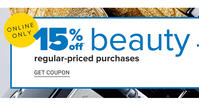 Online Only. 15% off regular priced beauty purchases. Get coupon.