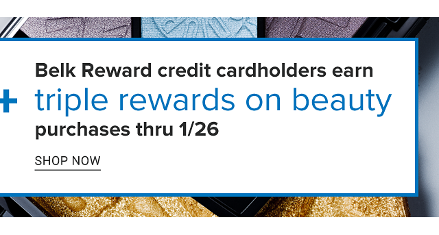 Belk Rewards credit cardholders earn triple rewards on beauty purchase. Now through January 26. Shop now.