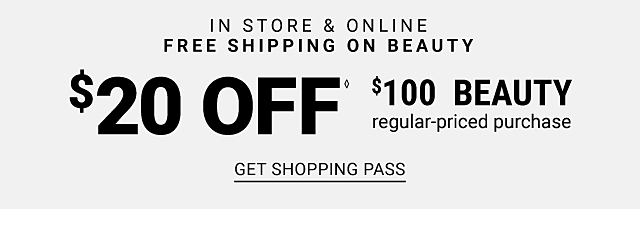 $20 off $100 beauty regular-priced purchase. In Store & Online. Free Shipping on Beauty. In Store & Online. Free Shipping on Beauty. Get shopping pass.