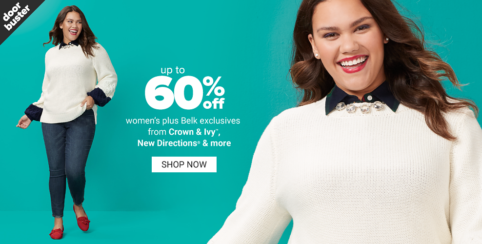 A woman in a white sweater, over a navy blouse, jeans and red loafers. Doorbuster. Up to 60% off women's plus Belk exclusives from Crown and Ivy, New Directions and more. Shop now