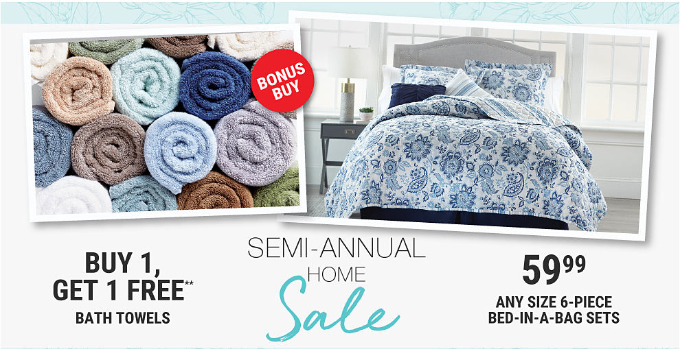 4 stacks of rolled towels in a variety of colors. A navy and white paisley print comforter with pillows to match. Bonus buy. Semi-annual home sale. Buy 1, get 1 free bath towels. 59.99 any size 6-piece bed in a bag sets.