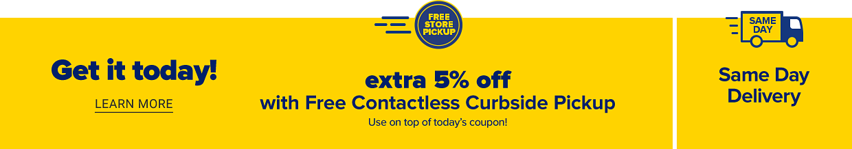 Get it today! Learn more. An icon that reads free store pickup. Extra 5% off free in store or contactless curbside pickup. Use on top of today's coupon. A truck icon that reads same day. Same day delivery.