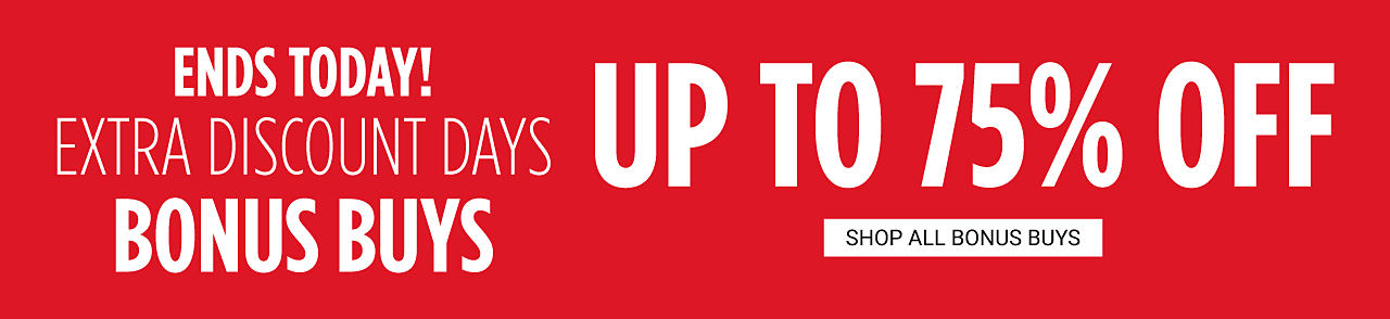 Ends Today. Extra Discount Days Bonus Buys. Up to 75% off. Shop all Bonus Buys. Shop all Bonus Buys.