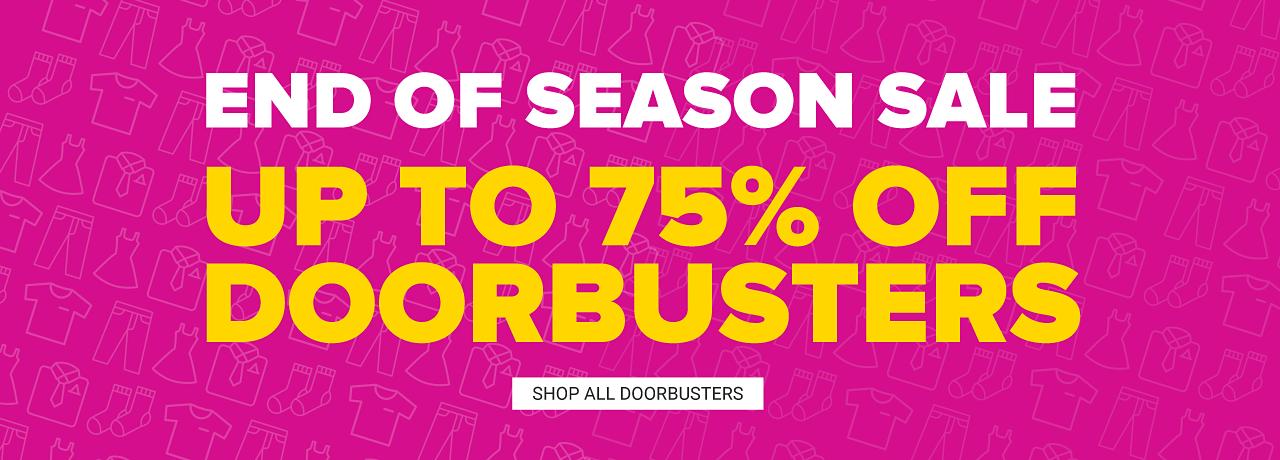 End of Season Sale Doorbusters. Up to 75% off. Shop all doorbusters.