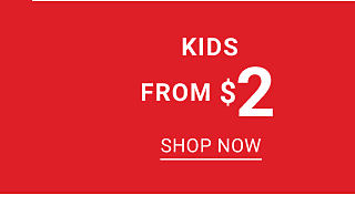 Kids. From $2. Shop now.