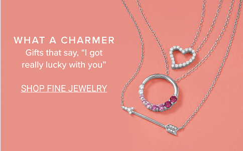 "What a charmer. Gifts that say ""I got really lucky with you."" Shop Fine Jewelry."