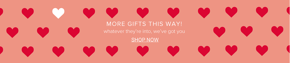 More gifts this way! Whatever they're into, we've got you. Shop Now.