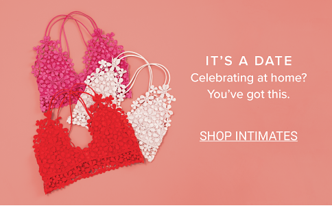 It's a date. Celebrating at home? You've got this. Shop Intimates.