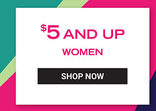 $5 and up women. Shop Now.