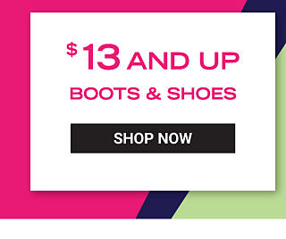 $13 and up boots & shoes. Shop Now.