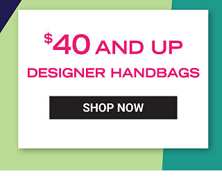 $40 and up designer handbags. Shop Now.