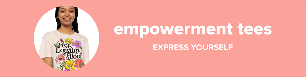 Empowerment tees. Express yourself.
