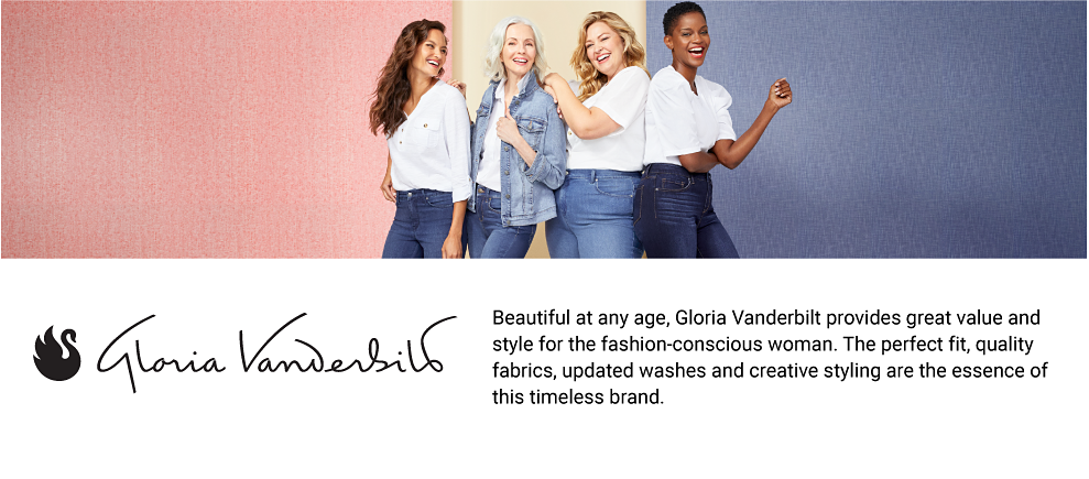 A woman in a white top and jeans, a woman in a white top, jeans and a denim jacket, another woman in a white tee shirt and jeans standing next to a woman in a white top and dark wash jeans. Gloria Vanderbilt. Beautiful at any age, Gloria Vanderbilt provides great value and style for the fashion conscious woman. The perfect fit, quality fabrics, updated washes and creative styling are the essence of this timeless brand.