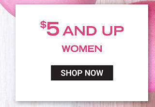 $5 & up women. Shop now.