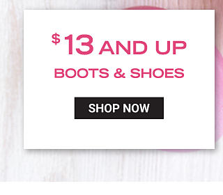 $13 & up boots & shoes. Shop now.
