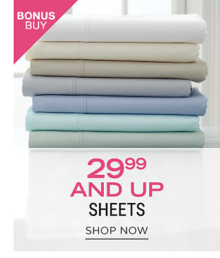 A stack of folded bed sheets in a variety of pastel colors. Bonus Buy. $29.99 & up sheets. Shop now.