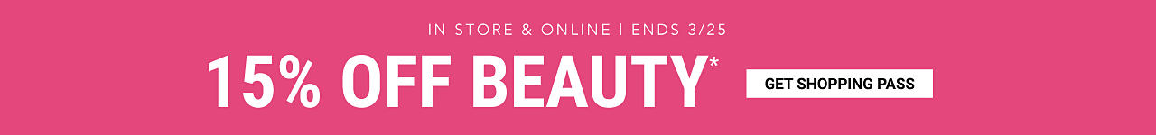 15% off beauty. In store & online. Regular-priced purchases only. Excludes Chanel online. Ends March 25th. Get Shopping Pass.
