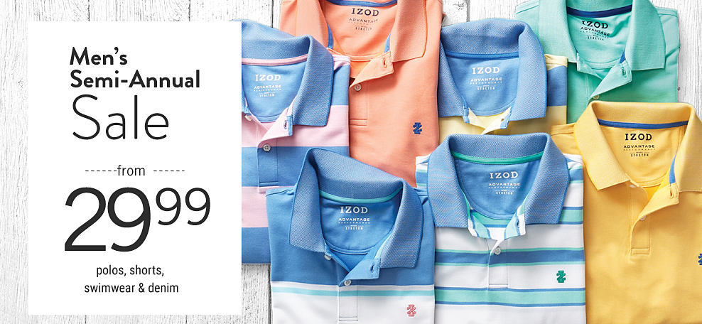 An assortment of polos in a variety of colors, prints & styles. Men's Semi Annual Sale. From $29.99 polos, shorts, swimwear & denim.