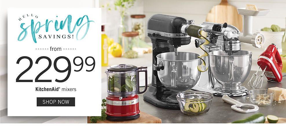 A variety of small kitchen appliances including KitchenAid mixers. Hello spring savings! From 229.99 KitchenAid mixers. Shop now.