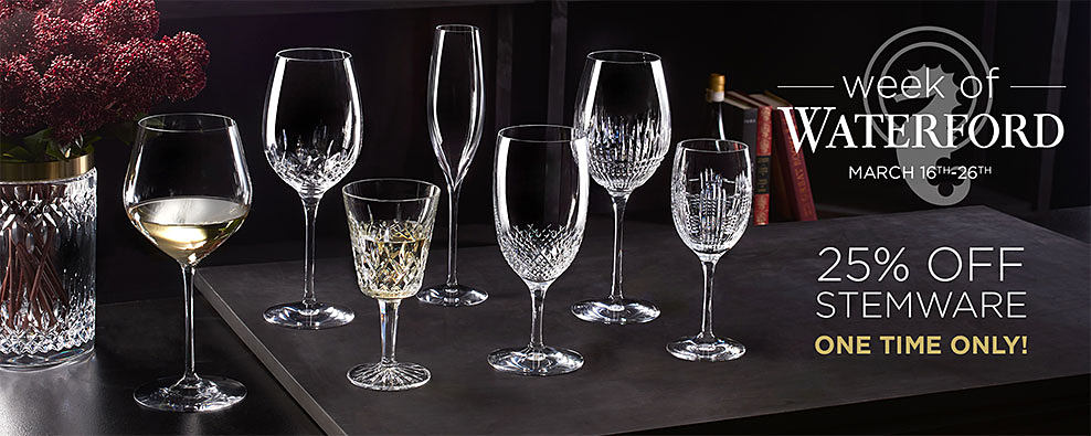 An assortment of Waterford stemware in a variety of styles. Week of Waterford. March 16th through March 26th. 25% off stemware. One Time Only.