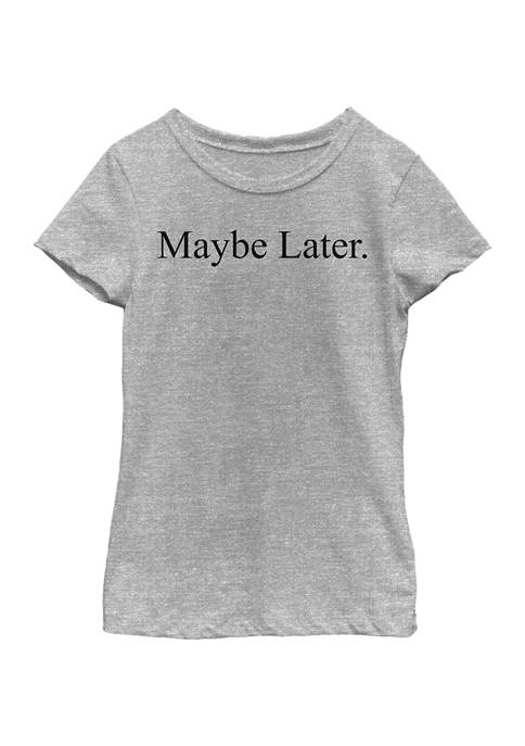 Girls 4-6x Maybe Later T-Shirt