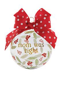 Mom Was Right Glass Ornament