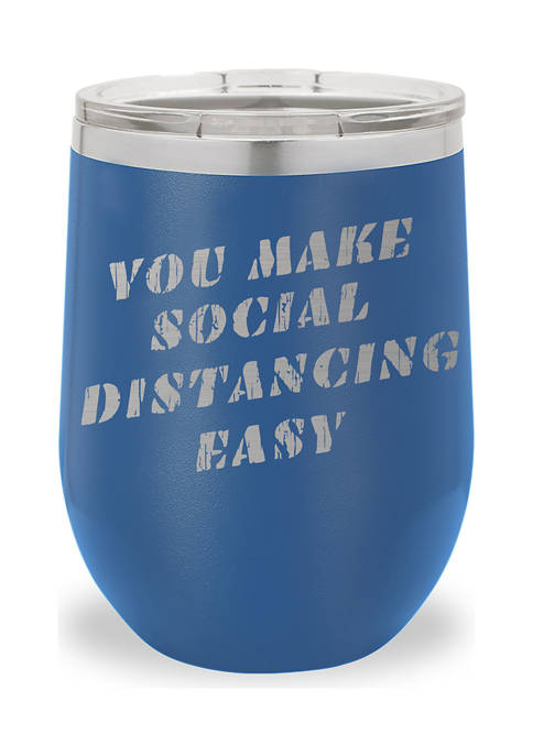 12 Ounce You Make Social Distancing Easy Stemless Wine Tumbler